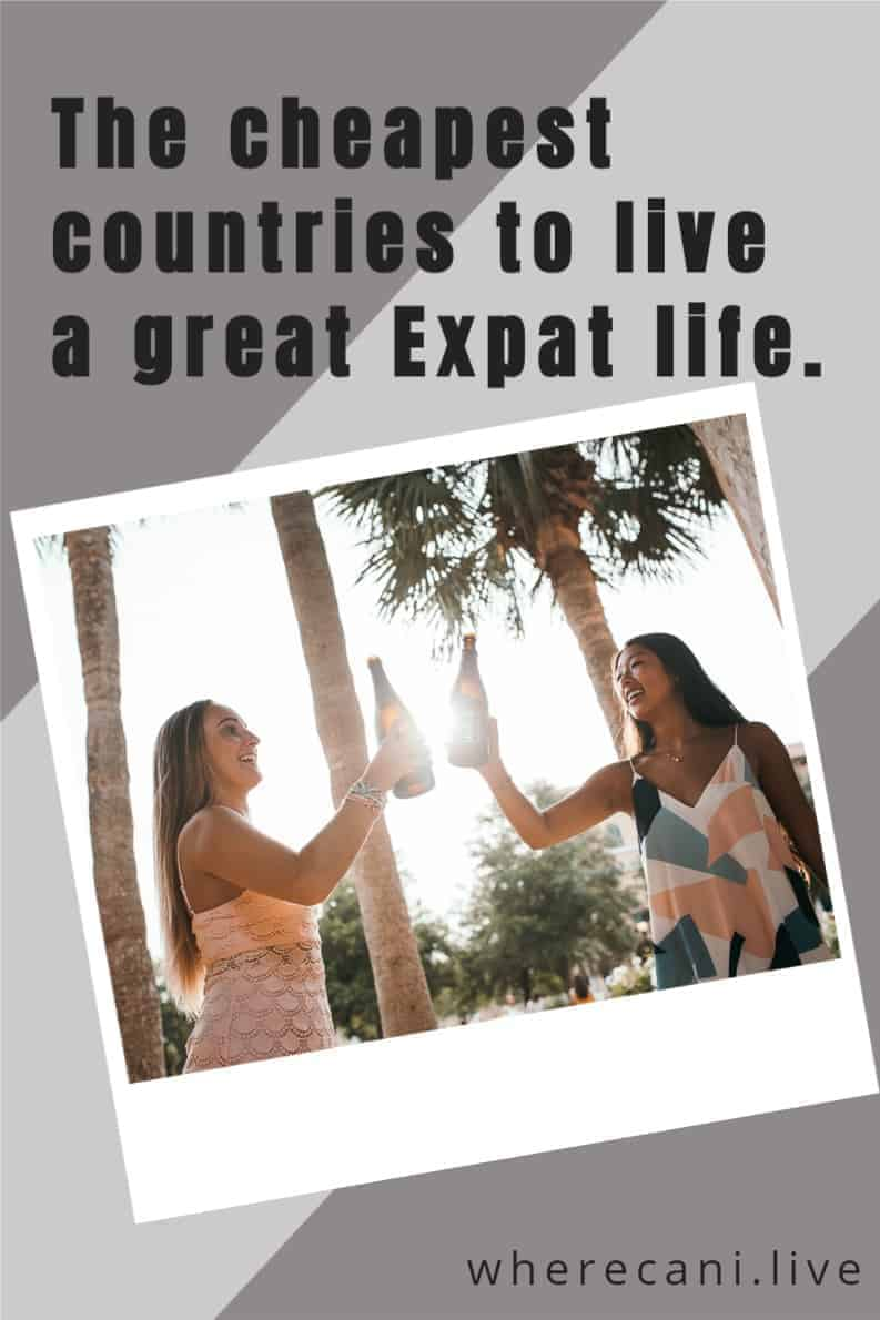 Ever wondered where the cheapest country to live as an expat?  Find out here. #expat #expatlife #moveabroad via @wherecanilive