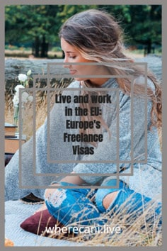 Live and work in Europe as a freelancer.  Find out how to get your visa. #freelancer #digitalnomad #visa #europe via @wherecanilive
