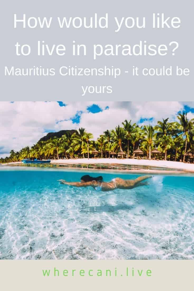 Do you want to live in paradise?  Mauritius citizenship might be possible for you. #mauritius #citizenship #passport #expat #liveabroad via @wherecanilive