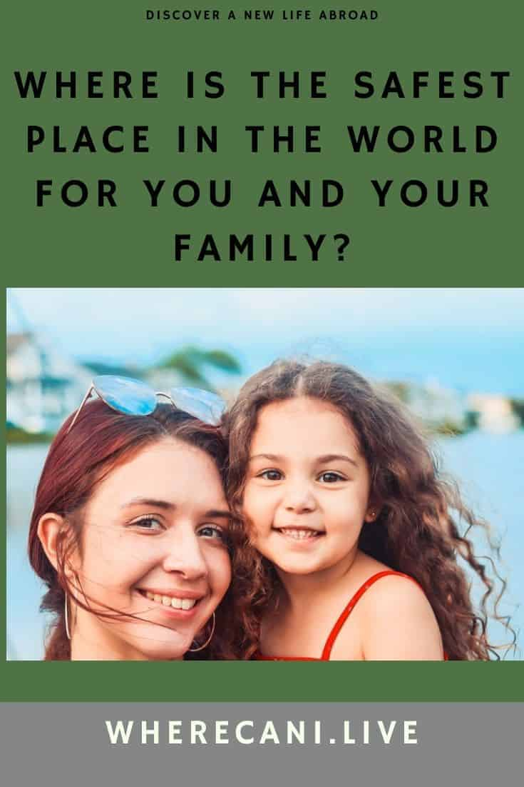 Where in the world should you live to be safe with your family?  We show you. #wherecanilive #expat #liveabroad #safety #expatlife via @wherecanilive